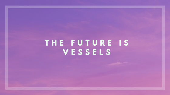 The future is vessels